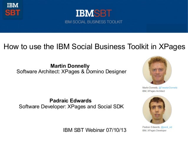 How to use the IBM Social Business Toolkit in XPages Martin Donnelly Software Architect: XPages & Domino Designer Padraic ...