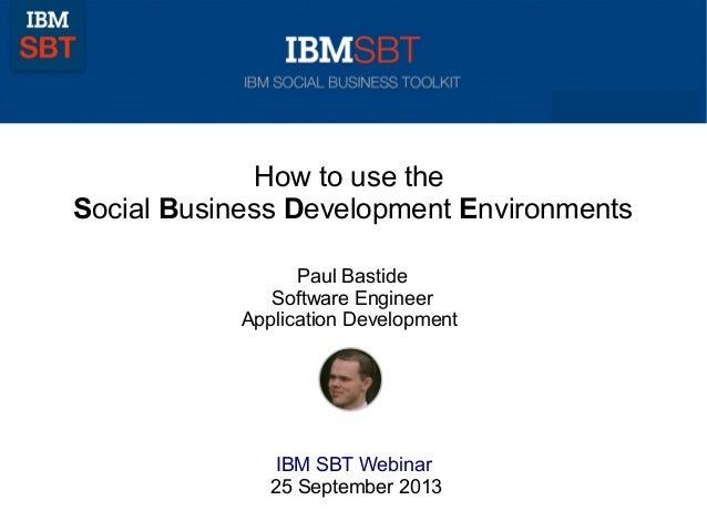 How to use the Social Business Development Environments Paul Bastide Software Engineer Application Development IBM SBT Web...