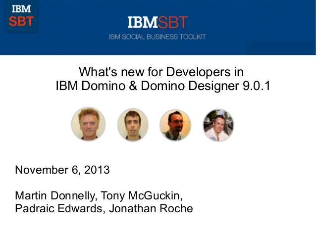 What's new for Developers in IBM Domino & Domino Designer 9.0.1  November 6, 2013 Martin Donnelly, Tony McGuckin, Padraic ...