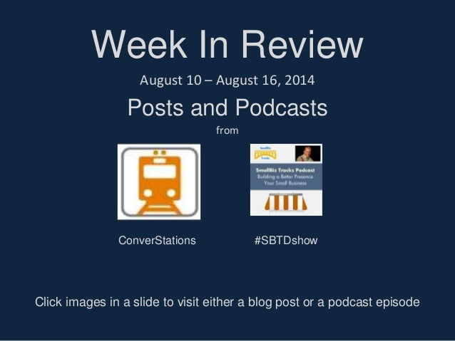 Week In Review Posts and Podcasts August 10 – August 16, 2014 from Click images in a slide to visit either a blog post or ...