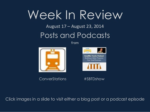 Week In Review Posts and Podcasts August 17 – August 23, 2014 from Click images in a slide to visit either a blog post or ...