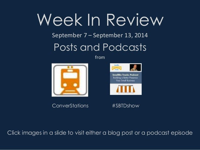 Week In Review  September 7 – September 13, 2014  Posts and Podcasts  from  ConverStations #SBTDshow  Click images in a sl...