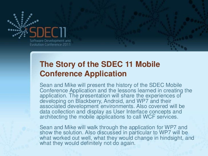 The Story of the SDEC 11 MobileConference ApplicationSean and Mike will present the history of the SDEC MobileConference A...