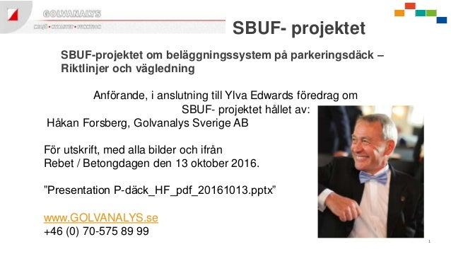 1 SBUF-projektet om beläggningssystem på parkeringsdäck – Riktlinjer och vägledning Anförande, i anslutning till Ylva Edwa...