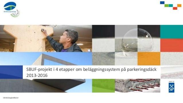 SBUF-projekt i 4 etapper om beläggningssystem på parkeringsdäck 2013-2016