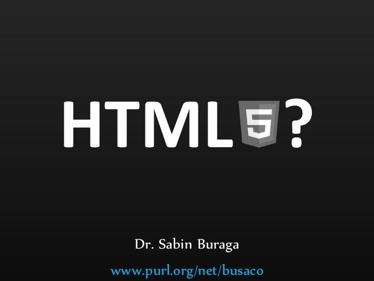 HTML ?    Dr. Sabin Buraga www.purl.org/net/busaco
