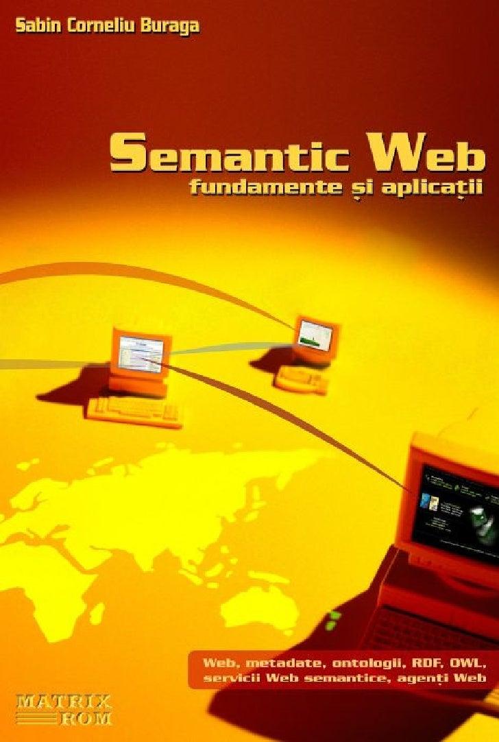 Sabin Corneliu Buraga       Semantic Web  Fundamente si aplica¸ii             ¸        t               2004