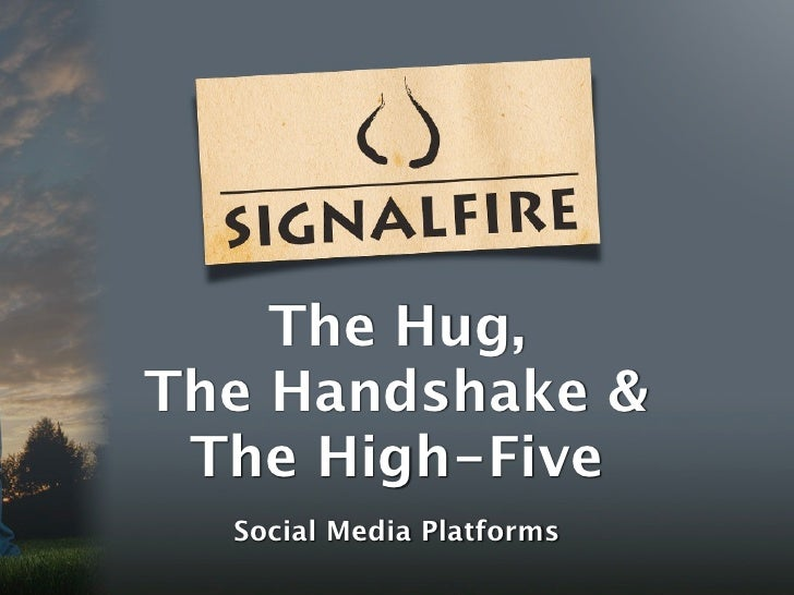 The Hug, The Handshake &  The High-Five   Social Media Platforms