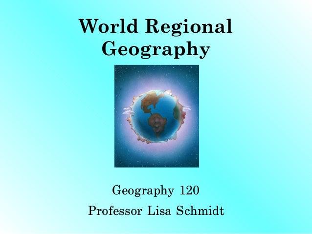 World Regional Geography    Geography 120Professor Lisa Schmidt
