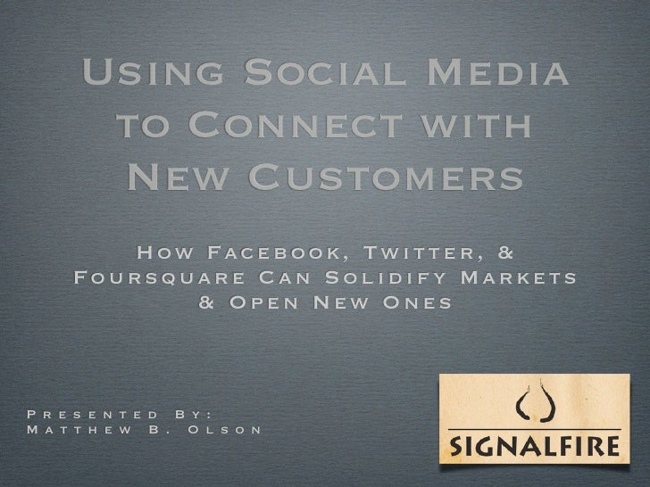 Using Social Media        to Connect with        New Customers         How Facebook, Twitter, &      Foursquare Can Solidi...