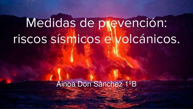 Medidas de prevención: riscos sísmicos e volcánicos. Ainoa Don Sánchez 1ºB