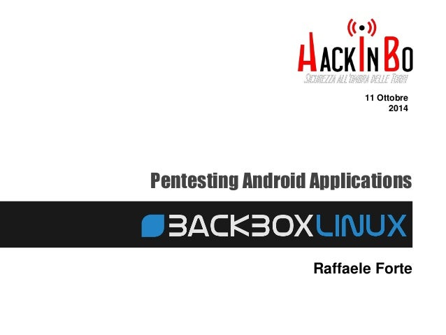 11 Ottobre  2014  Pentesting Android Applications  Raffaele Forte