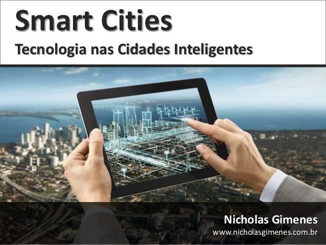 Smart Cities Tecnologia nas Cidades Inteligentes  Nicholas Gimenes www.nicholasgimenes.com.br