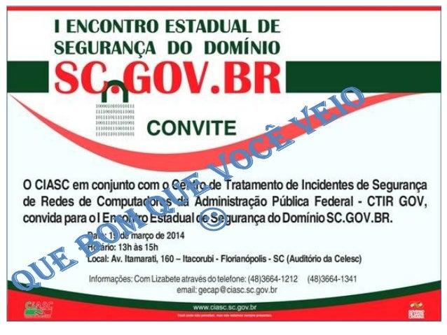 Agenda • Introdução/sensibilização – Presidente do CIASC • Apresentações do CTIR GOV – Coordenador e Equipe do CTIR GOV • ...