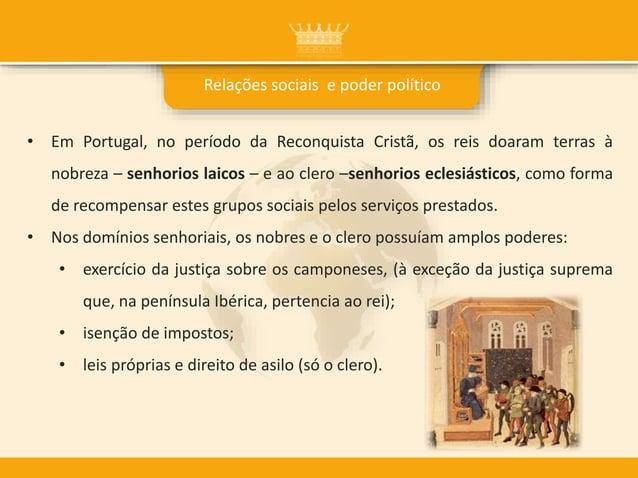 • Em Portugal, no período da Reconquista Cristã, os reis doaram terras à nobreza – senhorios laicos – e ao clero –senhorio...