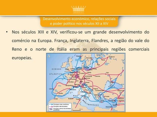 • Nos séculos XIII e XIV, verificou-se um grande desenvolvimento do comércio na Europa. França, Inglaterra, Flandres, a re...