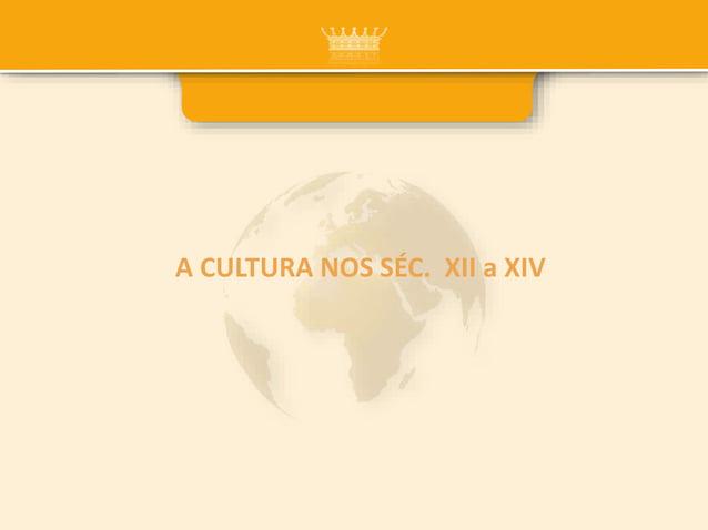 A CULTURA NOS SÉC. XII a XIV