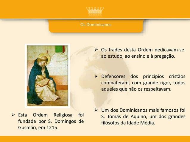 Os Dominicanos  Os frades desta Ordem dedicavam-se ao estudo, ao ensino e à pregação.  Esta Ordem Religiosa foi fundada ...