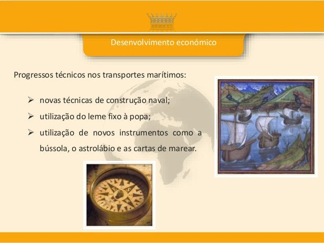 Progressos técnicos nos transportes marítimos:  novas técnicas de construção naval;  utilização do leme fixo à popa;  u...