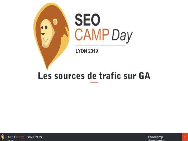 1#seocampSEO CAMP Day LYON Les sources de trafic sur GA