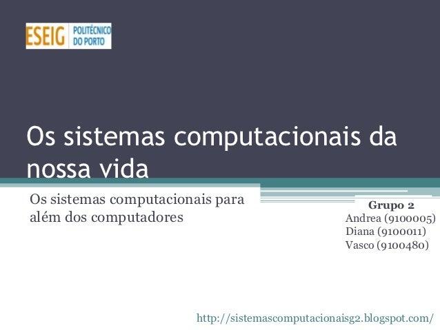 Os sistemas computacionais danossa vidaOs sistemas computacionais para                         Grupo 2além dos computadore...
