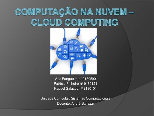 Ana Fangueiro nº 9130590 Patrícia Pinheiro nº 9130121 Raquel Salgado nº 9130101 Unidade Curricular: Sistemas Computacionai...