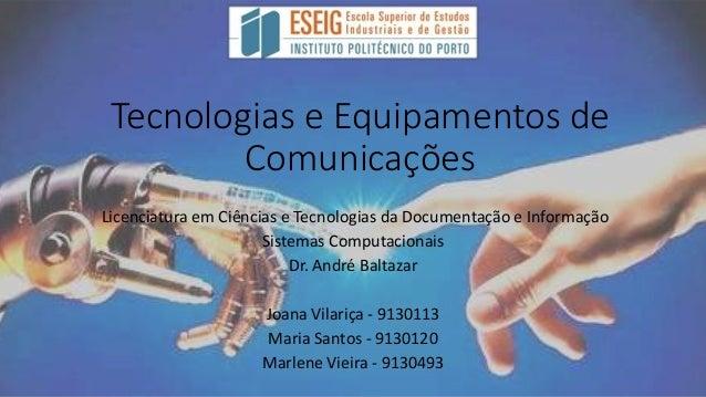 Tecnologias e Equipamentos de Comunicações Licenciatura em Ciências e Tecnologias da Documentação e Informação Sistemas Co...