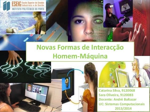 Novas Formas de Interacção Homem-Máquina  Catarina Silva, 9120068 Sara Oliveira, 9120083 Docente: André Baltazar UC: Siste...
