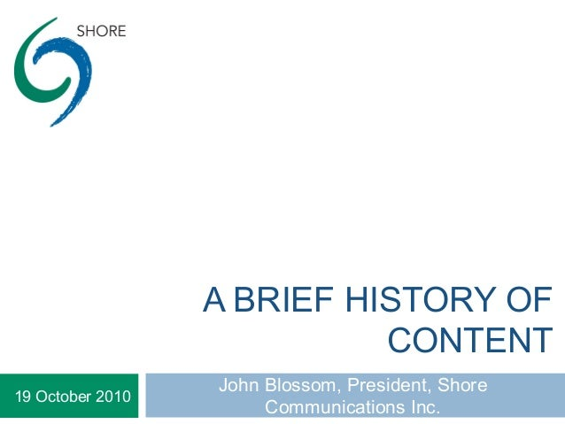 A BRIEF HISTORY OF CONTENT John Blossom, President, Shore Communications Inc. 19 October 2010