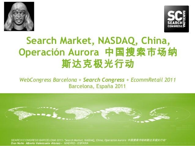 1WebCongress Barcelona + Search Congress + EcommRetail 2011Barcelona, España 2011Search Market, NASDAQ, China,Operación Au...