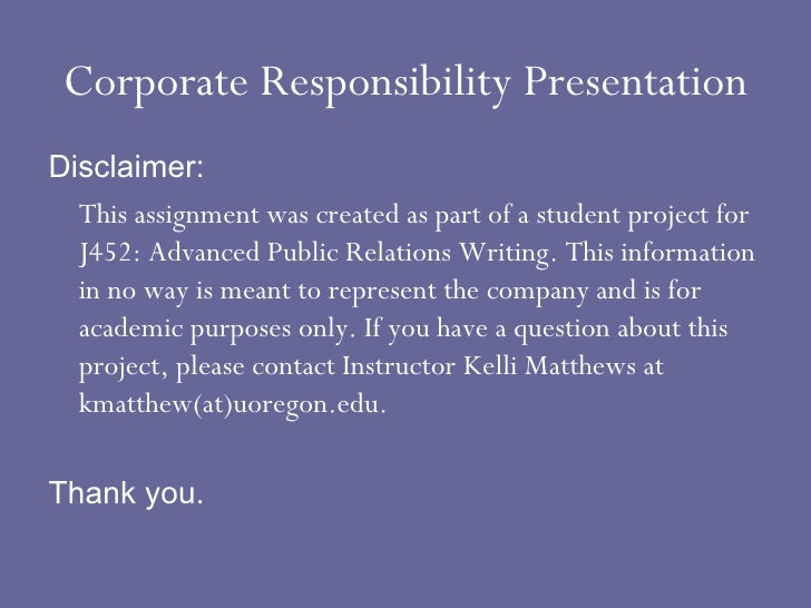Corporate Responsibility Presentation <ul><li>Disclaimer: </li></ul><ul><li>This assignment was created as part of a stude...