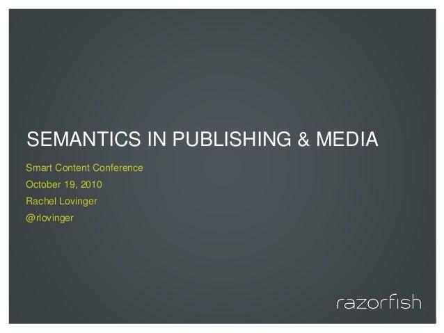 © 2010 Razorfish. All rights reserved. SEMANTICS IN PUBLISHING & MEDIA Smart Content Conference October 19, 2010 Rachel Lo...