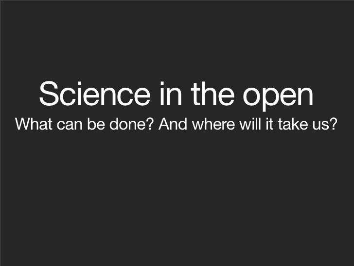 Science in the open What can be done? And where will it take us?