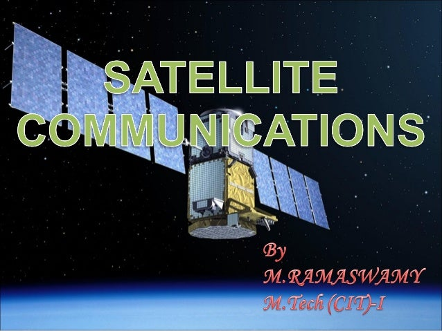 TOPICS • • • • • • • • •  Introduction to Satellite Communications Orbital Aspects of Earth Satellites Types of Satellites...