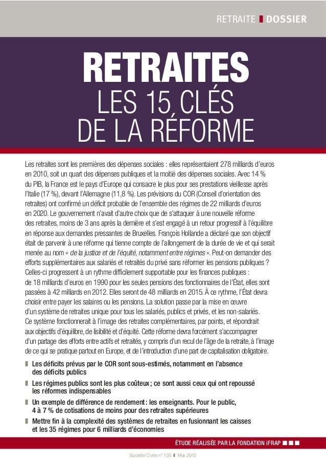 RETRAITE ❚ DOSSIER Société Civile n° 135 ❚ Mai 2013 RETRAITES LES 15 CLÉS DE LA RÉFORME ÉTUDE RÉALISÉE PAR LA FONDATION iF...