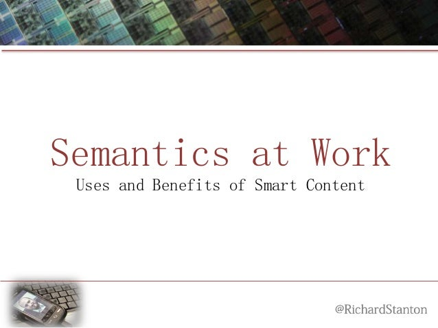 Semantics at Work Uses and Benefits of Smart Content