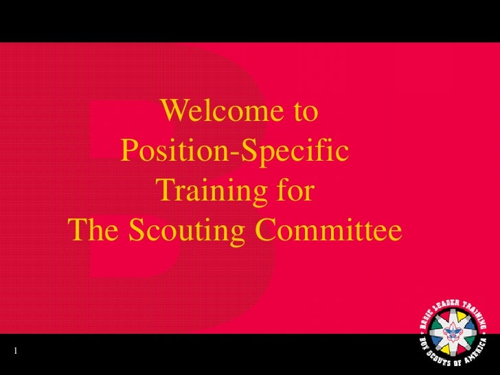 Welcome to       Position-Specific          Training for    The Scouting Committee1