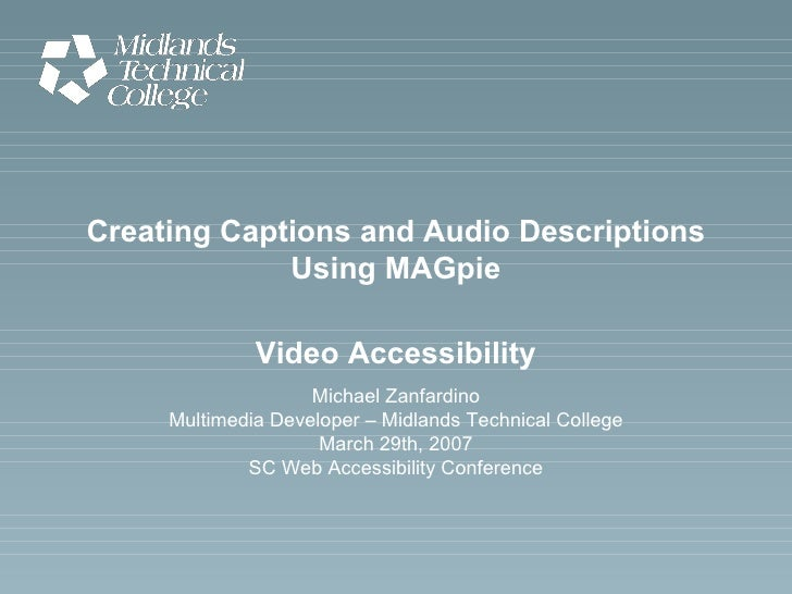 Creating Captions and Audio Descriptions Using MAGpie Video Accessibility Michael Zanfardino Multimedia Developer – Midlan...