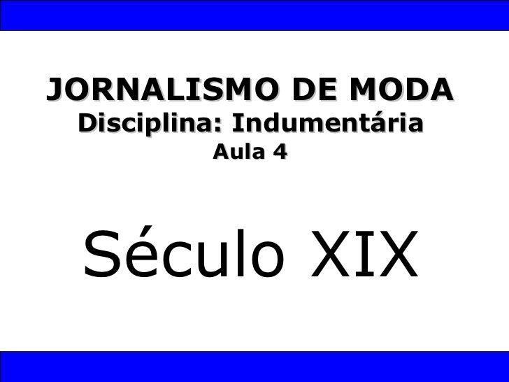 JORNALISMO DE MODA Disciplina: Indumentária Aula 4 Século XIX