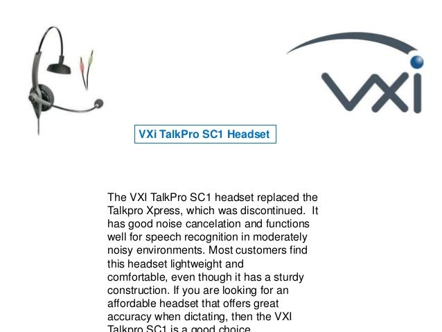 The VXI TalkPro SC1 headset replaced theTalkpro Xpress, which was discontinued. Ithas good noise cancelation and functions...