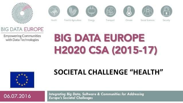 "BIG DATA EUROPE H2020 CSA (2015-17) SOCIETALCHALLENGE""HEALTH"" Integrating Big Data, Software & Communities for Addressin..."
