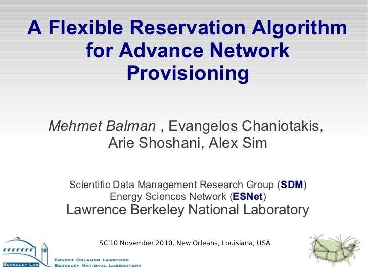 A Flexible Reservation Algorithm      for Advance Network           Provisioning  Mehmet Balman , Evangelos Chaniotakis,  ...