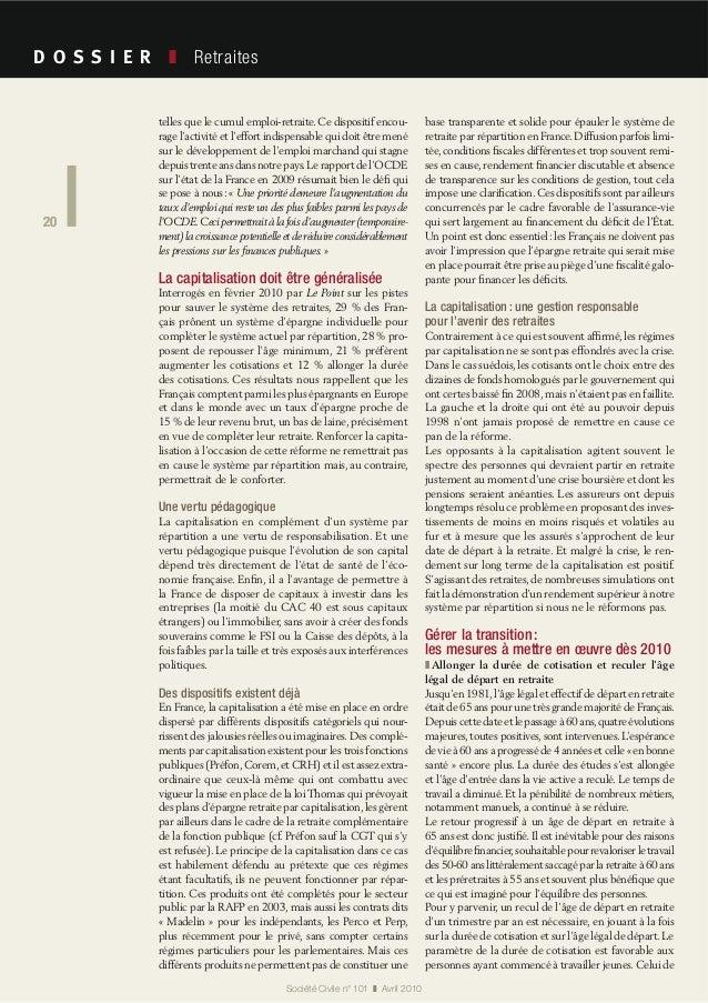 20 Société Civile n° 101 Avril 2010 Retraites 20 telles que le cumul emploi-retraite. Ce dispositif encou- rage l'activité...