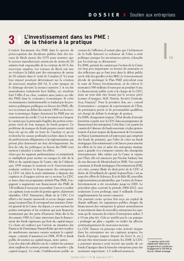15 D O S S I E R  ❚ Soutien aux entreprises 15 Société Civile n° 115 ❚ Juillet-août 2011 L'investissement dans les PME...