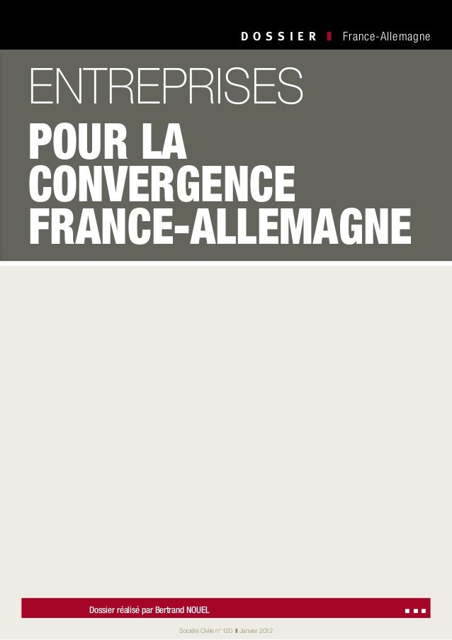 Société Civile n°120 ❚ Janvier2012 D O S S I E R  ❚ France-Allemagne Dossier réalisé par Bertrand Nouel ▪ ▪ ▪ entrepr...