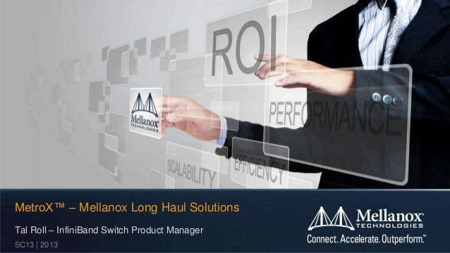 MetroX™ – Mellanox Long Haul Solutions Tal Roll – InfiniBand Switch Product Manager SC13 | 2013