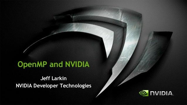 OpenMP and NVIDIA Jeff Larkin NVIDIA Developer Technologies