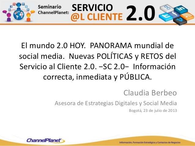 El mundo 2.0 HOY. PANORAMA mundial de social media. Nuevas POLÍTICAS y RETOS del Servicio al Cliente 2.0. −SC 2.0− Informa...
