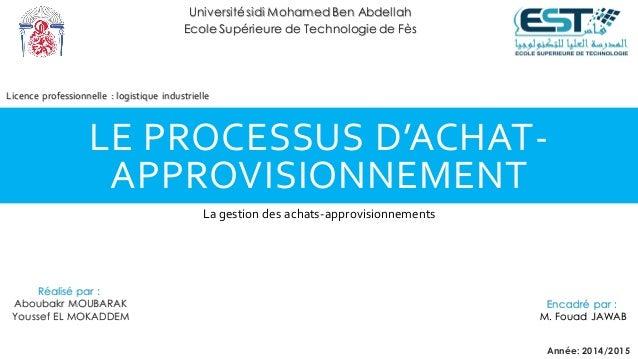 LE PROCESSUS D'ACHAT- APPROVISIONNEMENT La gestion des achats-approvisionnements Réalisé par : Aboubakr MOUBARAK Youssef E...