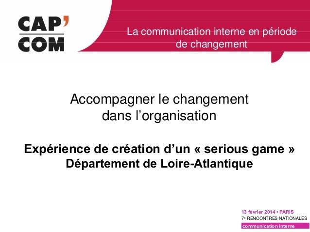 La communication interne en période de changement  Accompagner le changement dans l' organisation Expérience de création d...